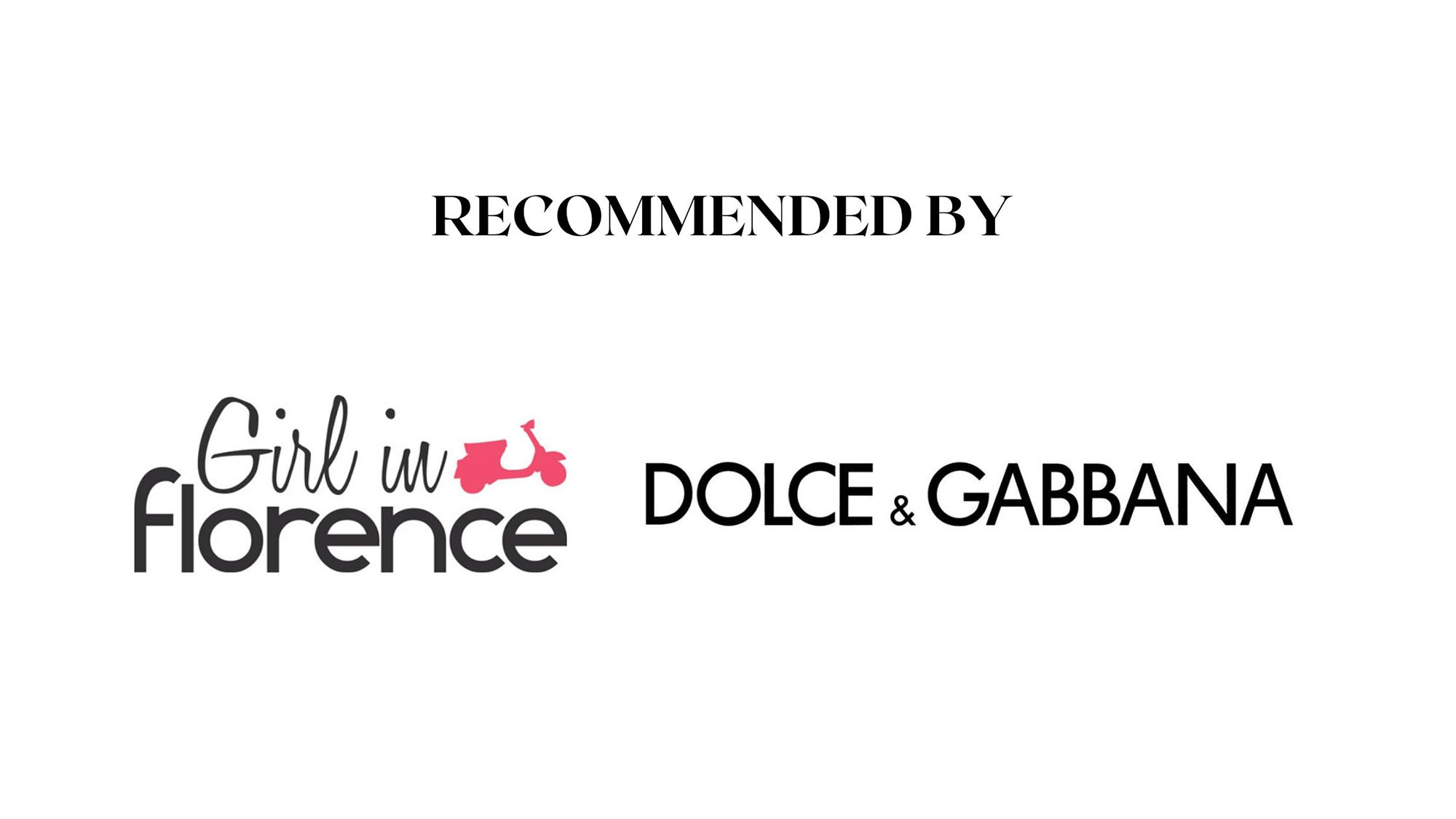 Recommended by Dolce and Gabbana and Girl in Florence